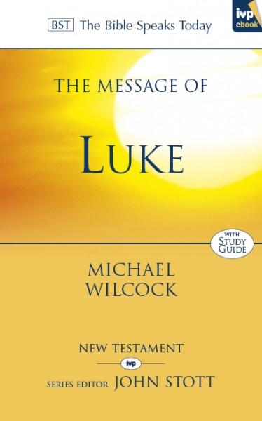 Bible Speaks Today, New Testament (BST):  The Message of Luke