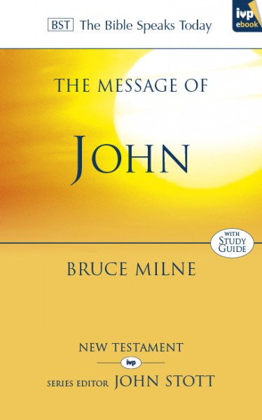 Bible Speaks Today, New Testament (BST):  The Message of John