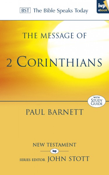 Bible Speaks Today, New Testament (BST):  The Message of 2 Corinthians