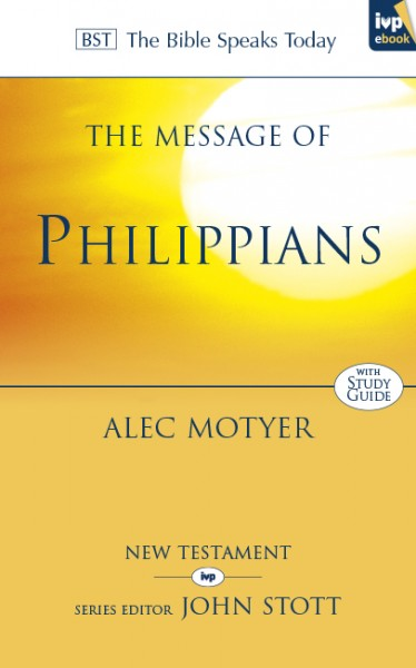 Bible Speaks Today, New Testament (BST):  The Message of Philippians
