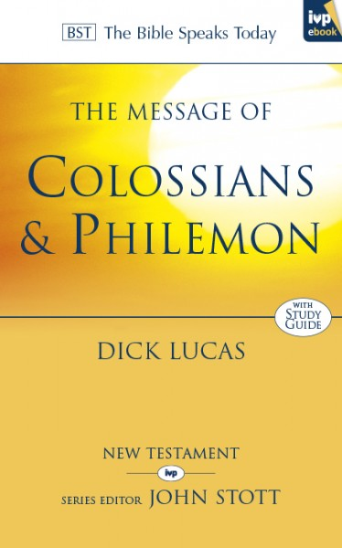 Bible Speaks Today, New Testament (BST):  The Message of Colossians and Philemon