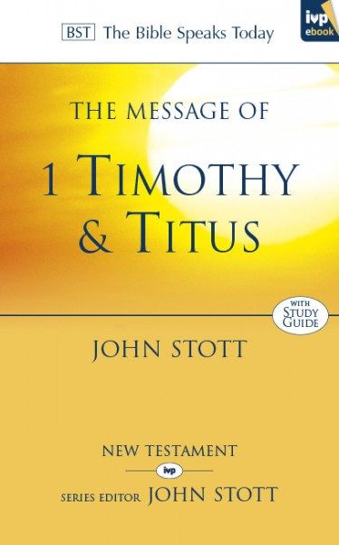 Bible Speaks Today, New Testament (BST):  The Message of 1 Timothy and Titus