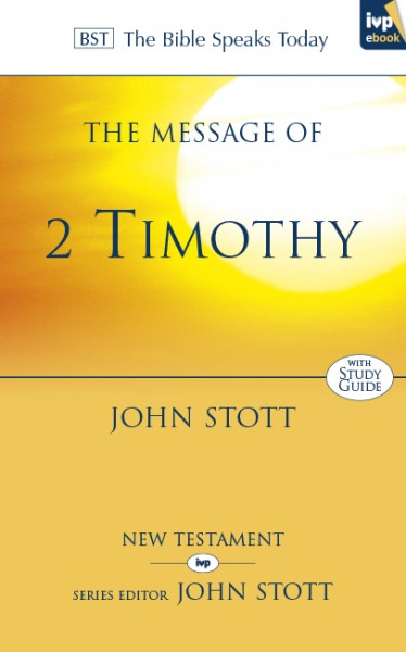 Bible Speaks Today, New Testament (BST):  The Message of 2 Timothy