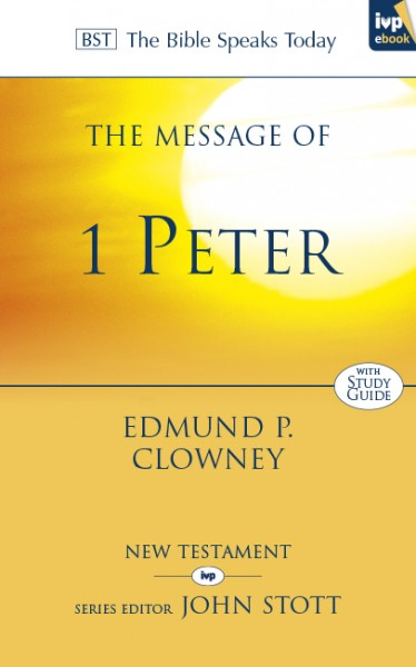 Bible Speaks Today, New Testament (BST):  The Message of 1 Peter