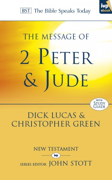 Bible Speaks Today, New Testament (BST):  The Message of 2 Peter & Jude