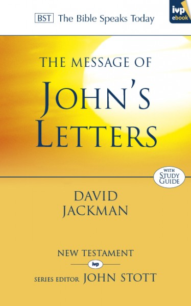 Bible Speaks Today, New Testament (BST):  The Message of John's Letters