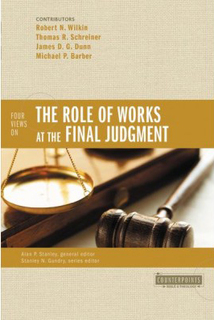 Counterpoints: Four Views on the Role of Works at the Final Judgment