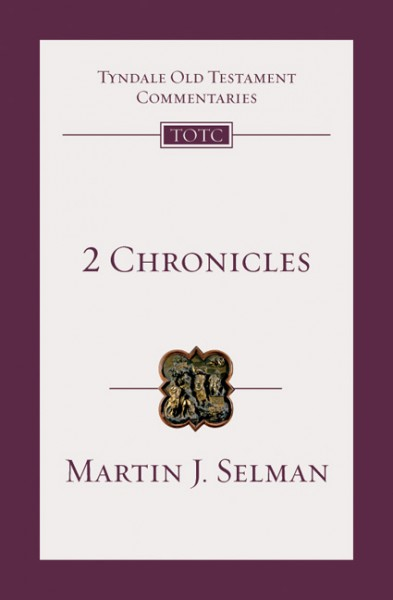 Tyndale Old Testament Commentaries: 2 Chronicles (Selman) - TOTC