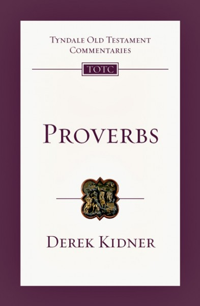 Tyndale Old Testament Commentaries: Proverbs (Kidner 1964) - TOTC