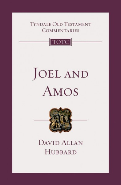 Tyndale Old Testament Commentaries: Joel and Amos (Hubbard) - TOTC