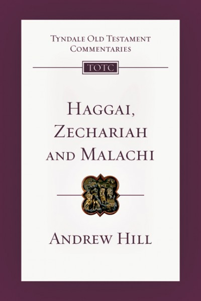 Tyndale Old Testament Commentaries: Haggai, Zechariah, Malachi (Hill) - TOTC