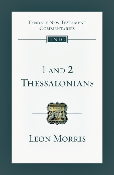 Tyndale New Testament Commentaries: 1 and 2 Thessalonians (Morris) - TNTC