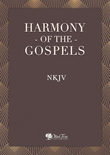 Harmony of the Gospels - NKJV for the Olive Tree Bible App