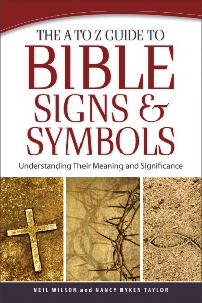The A to Z Guide to Bible Signs and Symbols Understanding Their Meaning and Significance