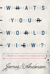 What's Your Worldview?: An Interactive Approach to Life's Big Questions
