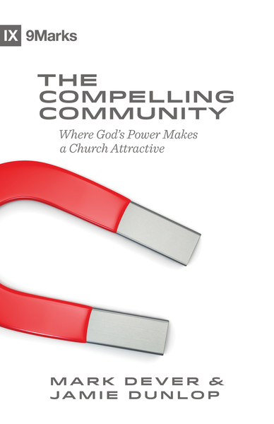 The Compelling Community: Where God's Power Makes a Church Attractive