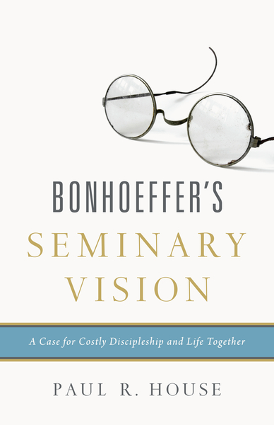 Bonhoeffer's Seminary Vision: A Case for Costly Discipleship and Life Together