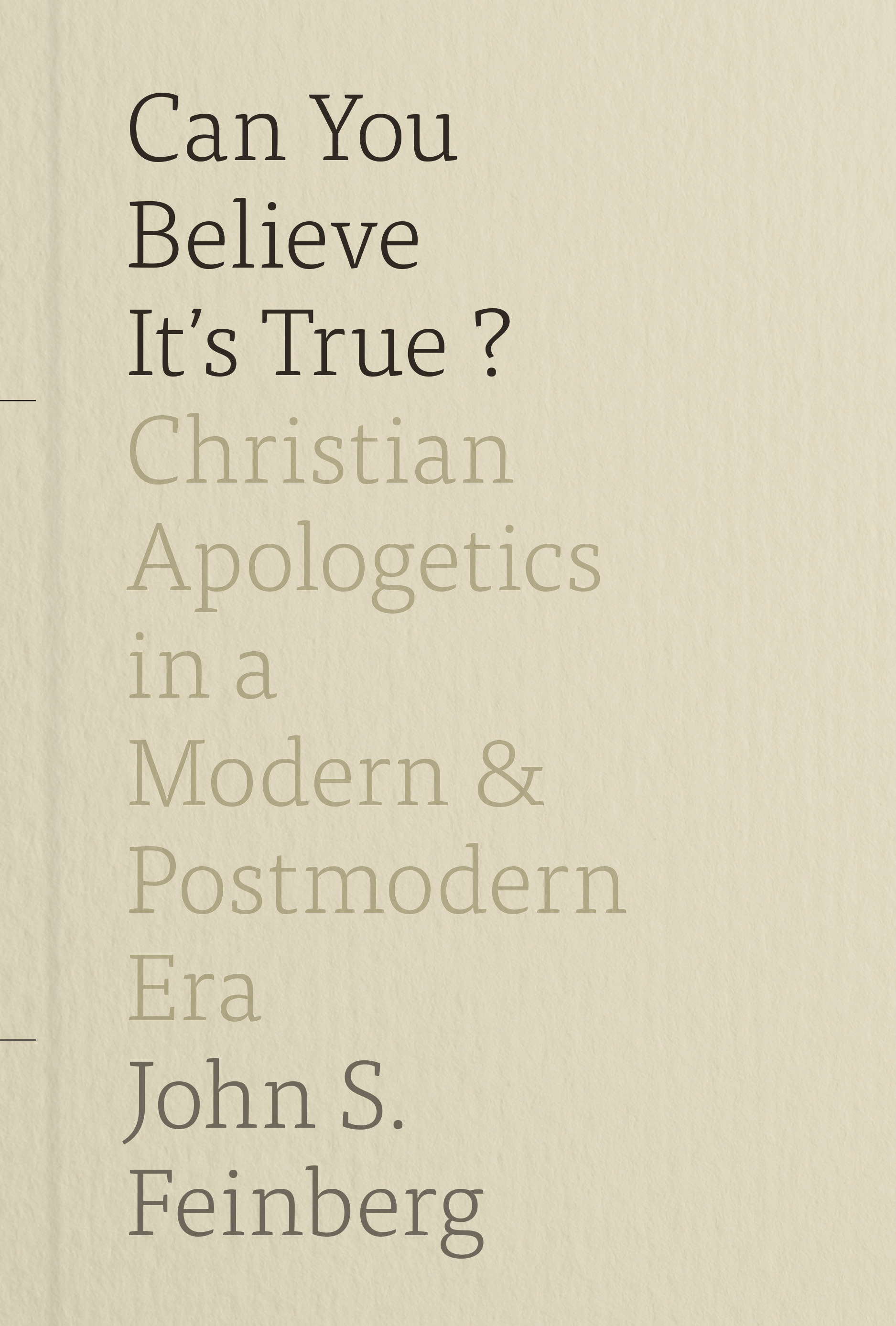 Can You Believe It's True? Christian Apologetics in a Modern and Postmodern Era