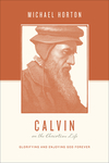 Calvin on the Christian Life: Glorifying and Enjoying God Forever