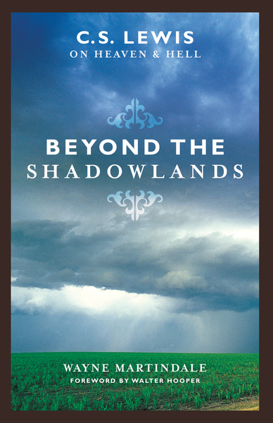 Beyond the Shadowlands (Foreword by Walter Hooper)