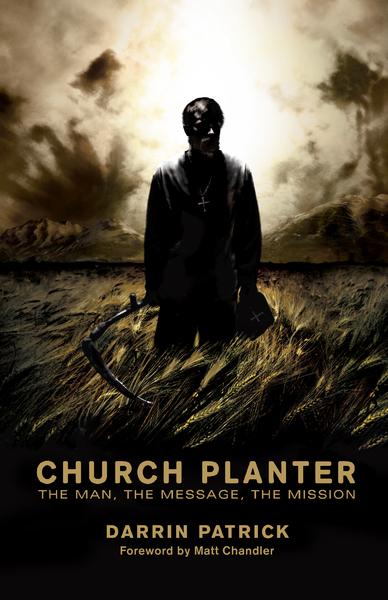 Church Planter (Foreword by Mark Driscoll) The Man, the Message, the Mission