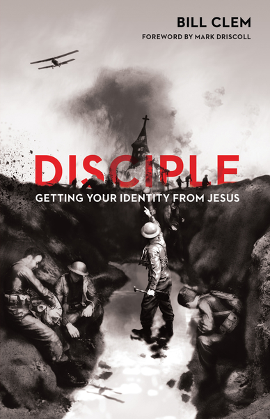 Disciple (Foreword by Mark Driscoll) Getting Your Identity from Jesus