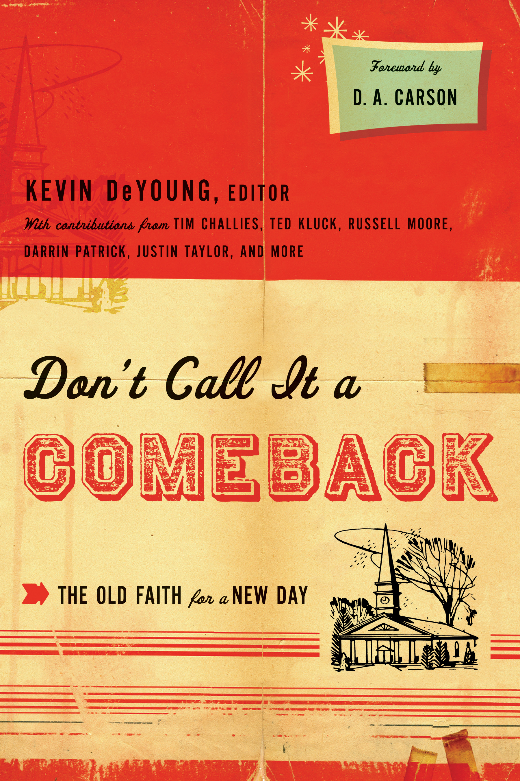 Don't Call It a Comeback (Foreword by D. A. Carson): The Old Faith for a New Day