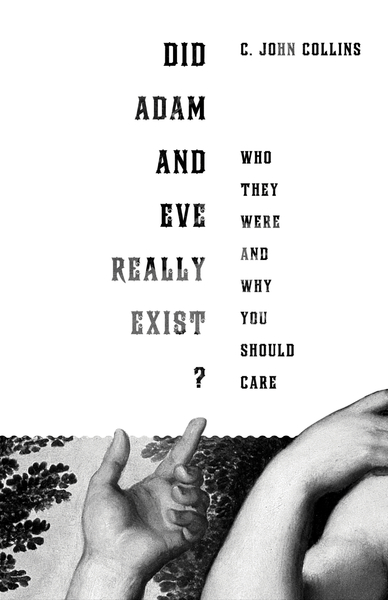 Did Adam and Eve Really Exist?: Who They Were and Why You Should Care