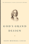 God's Grand Design: The Theological Vision of Jonathan Edwards
