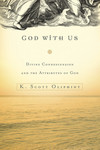 God with Us Divine Condescension and the Attributes of God