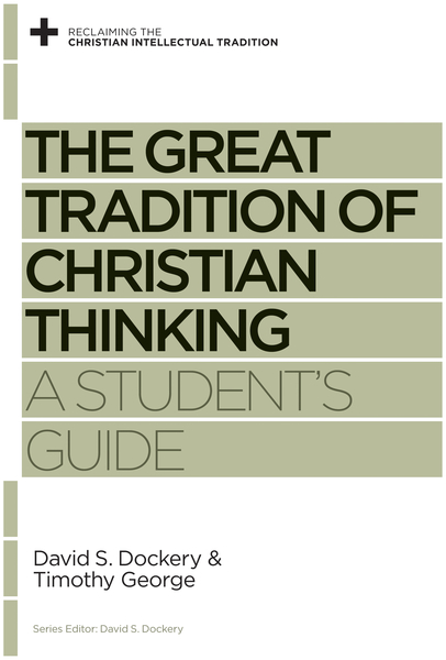 The Great Tradition of Christian Thinking A Student's Guide