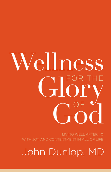 Wellness for the Glory of God: Living Well after 40 with Joy and Contentment in All of Life