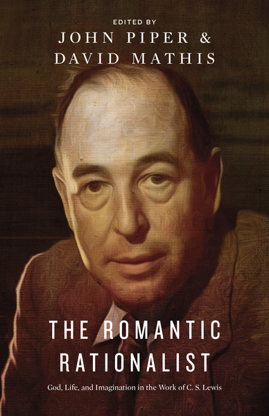 The Romantic Rationalist God, Life, and Imagination in the Work of C. S. Lewis