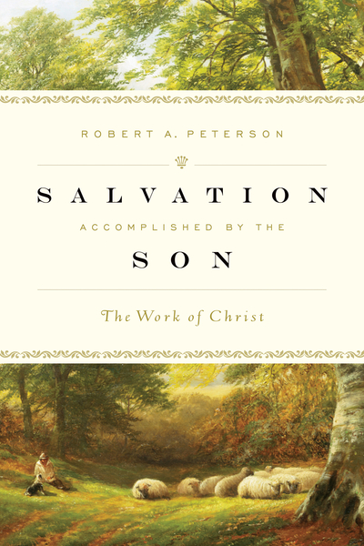Salvation Accomplished by the Son: The Work of Christ