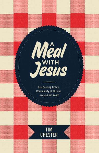 A Meal with Jesus Discovering Grace, Community, and Mission around the Table