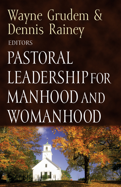 Pastoral Leadership for Manhood and Womanhood