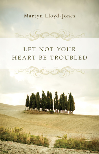 Let Not Your Heart Be Troubled (Foreword by Elizabeth Catherwood and Ann Beatt)