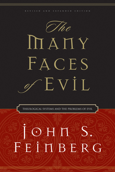 The Many Faces of Evil (Revised and Expanded Edition) Theological Systems and the Problems of Evil