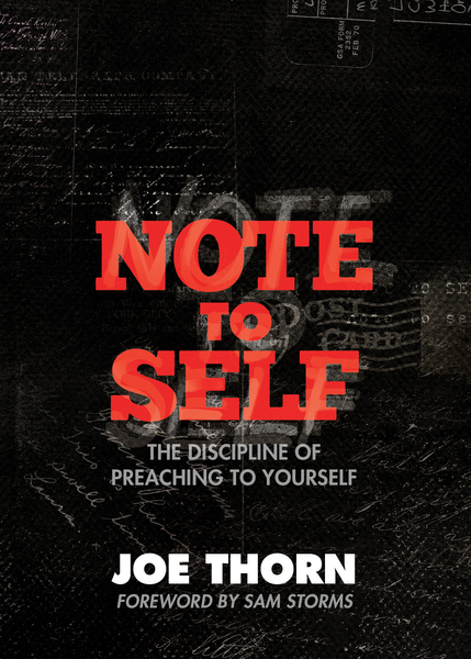 Note to Self (Foreword by Sam Storms) The Discipline of Preaching to Yourself