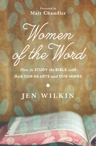 Women of the Word How to Study the Bible with Both Our Hearts and Our Minds
