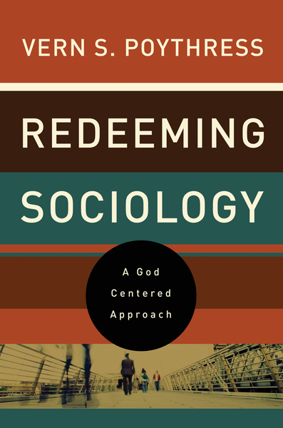 Redeeming Sociology A God-Centered Approach