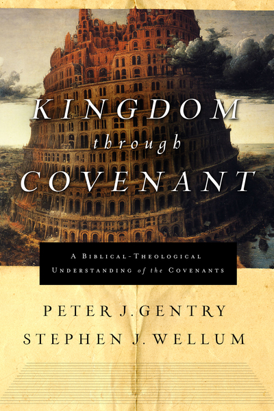 Kingdom through Covenant A Biblical-Theological Understanding of the Covenants