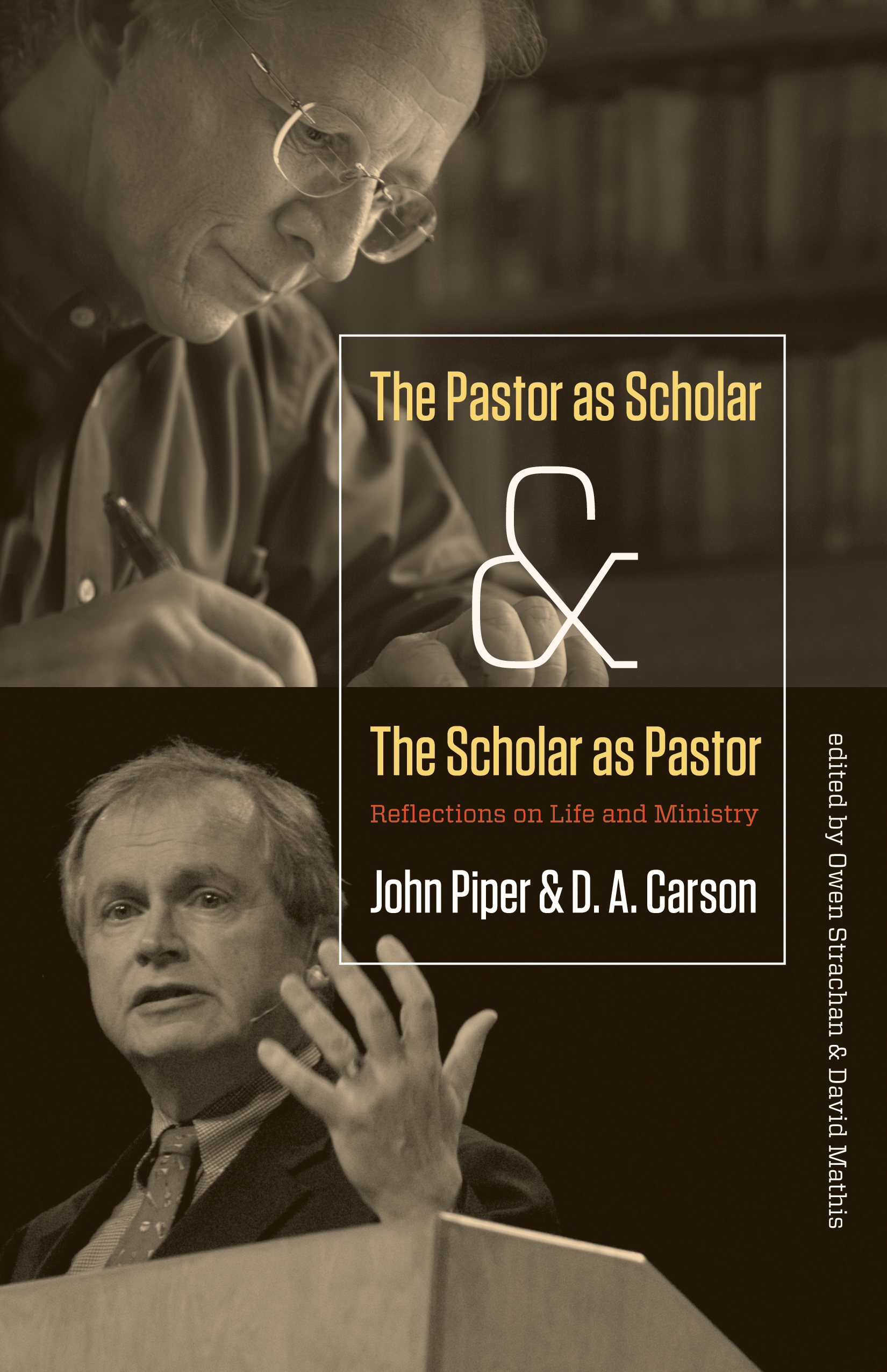 The Pastor as Scholar and the Scholar as Pastor Reflections on Life and Ministry