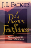 A Passion for Faithfulness: Wisdom From the Book of Nehemiah