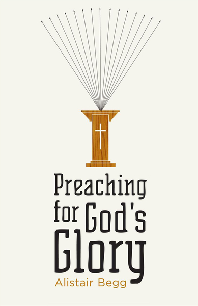 Preaching for God's Glory (Repackaged Edition)
