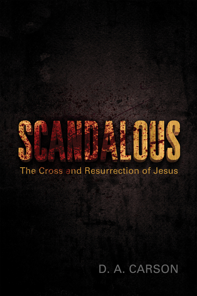 Scandalous: The Cross and Resurrection of Jesus