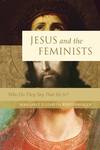 Jesus and the Feminists?: Who Do They Say That He Is?