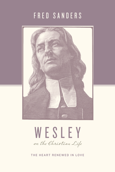 Wesley on the Christian Life The Heart Renewed in Love