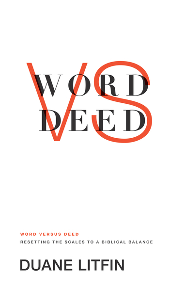 Word versus Deed: Resetting the Scales to a Biblical Balance