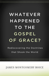 Whatever Happened to The Gospel of Grace?: Rediscovering the Doctrines That Shook the World